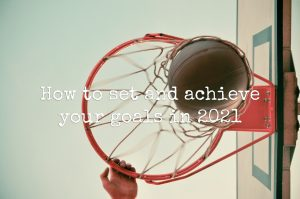 How to set and achieve your goals in 2021