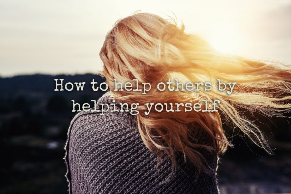How to help others by helping yourself