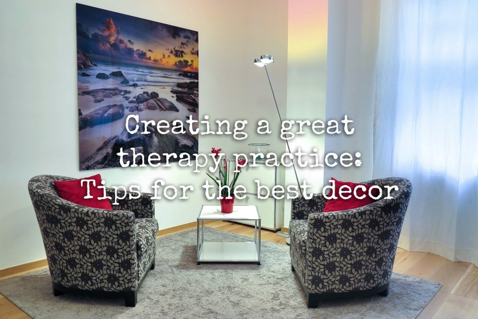 Creating a great therapy practice: Tips for the best decor