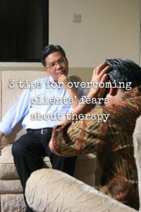 3 tips for overcoming clients' fears about therapy
