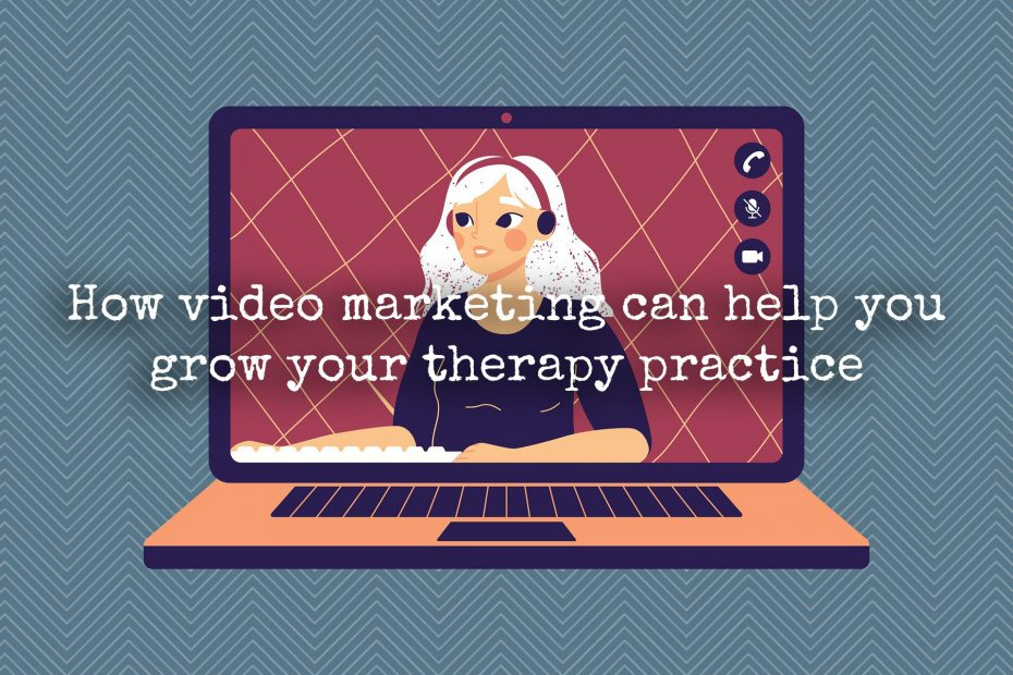 How video marketing can help you grow your therapy practice