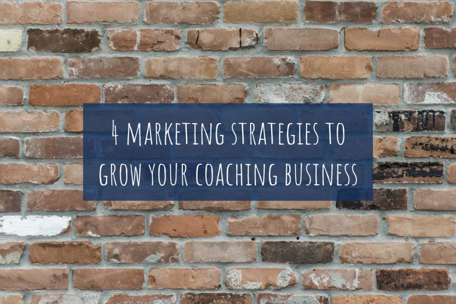 4 marketing strategies to grow your coaching business